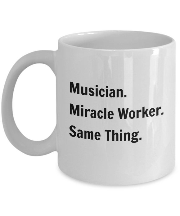 Musician. Miracle Worker. Same Thing. - 11 Ounce Mug