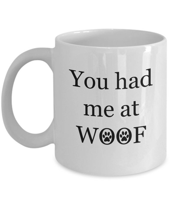 You Had Me At WOOF - 11 Ounce Mug