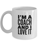 I'm A Coach and I Love It - version 1 - 11 Ounce Mug