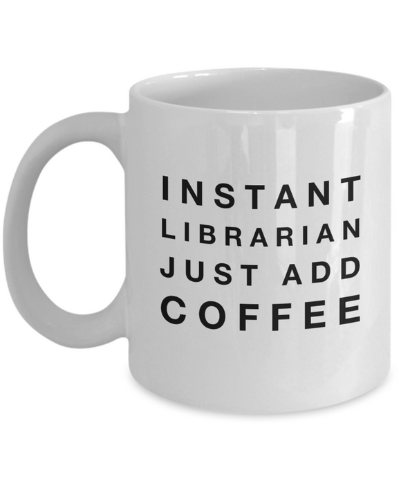 Instant Librarian Just Add Coffee - version 3 - 11 Ounce Mug