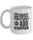 Instant Nurse Practitioner Just Add Coffee - version 2 - 11 Ounce Mug