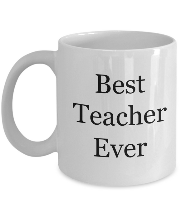 Best Teacher Ever - Text (version 3) - 11 Ounce Mug