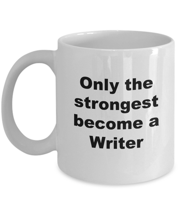 Only the Strongest Become a Writer - 11 Ounce Mug