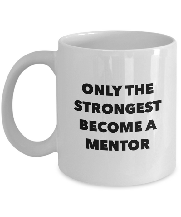 Only the Strongest Become a Mentor (version 1) - 11 Ounce Mug