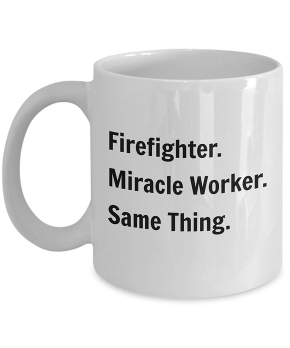Firefighter. Miracle Worker. Same Thing. - 11 Ounce Mug