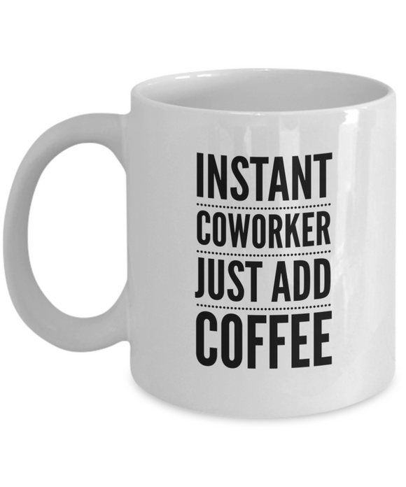 Instant Coworker Just Add Coffee - version 1 - 11 Ounce Mug