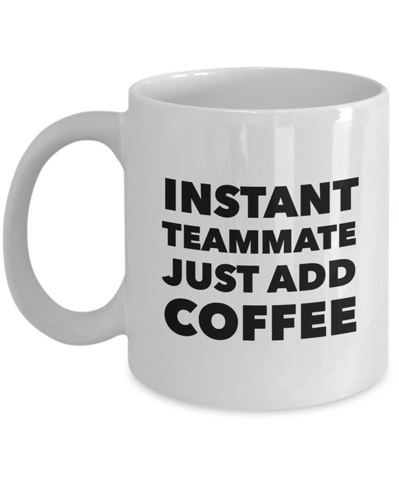 Instant Teammate Just Add Coffee (version 2) - 11 Ounce Mug