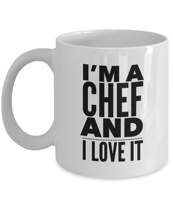 I'm A Chef and I Love It - version 2 - 11 Ounce Mug