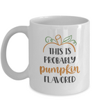 This Is Probably Pumpkin Flavored - 11 Ounce Mug