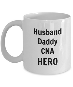 Husband Daddy CNA HERO - 11 Ounce Mug