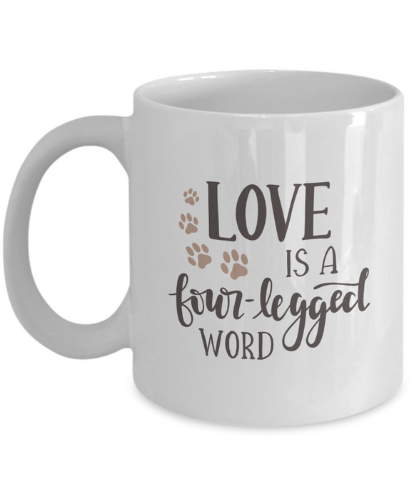 Love Is A Four Legged Word - 11 Ounce Mug