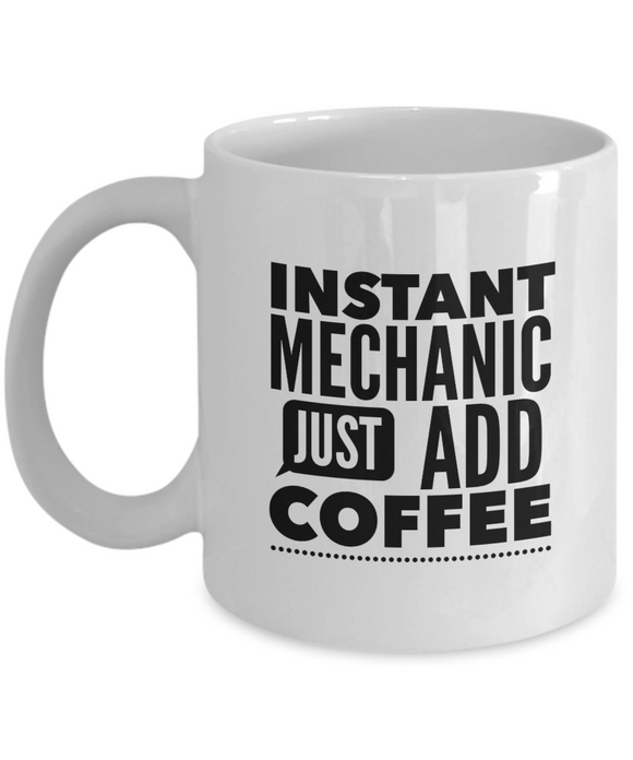 Instant Mechanic Just Add Coffee - version 2 - 11 Ounce Mug