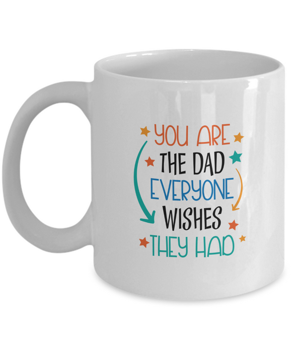 You Are The Dad That Everyone Wishes They Had - 11 Ounce Mug