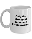 Only the Strongest Become a Photographer - 11 Ounce Mug