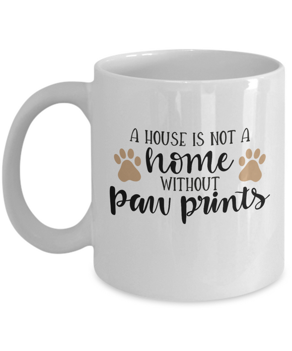 A House Is Not A Home Without Paw Prints - 11 Ounce Mug