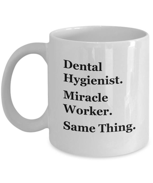 Dental Hygienist. Miracle Worker. Same Thing - 11 Ounce Mug