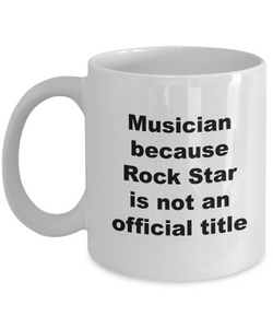 Musician Because Rock Star is Not An Official Title - 11 Ounce Mug
