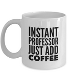 Instant Professor Just Add Coffee - version 1 - 11 Ounce Mug