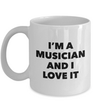 I'm A Musician and I Love It - version 2 - 11 Ounce Mug
