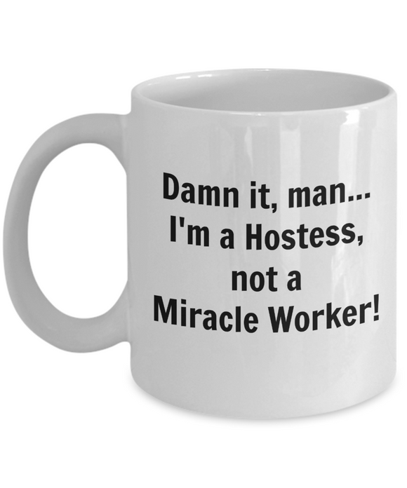 Damn It, Man I'm a Hostess not a Miracle Worker! - 11 Ounce Mug