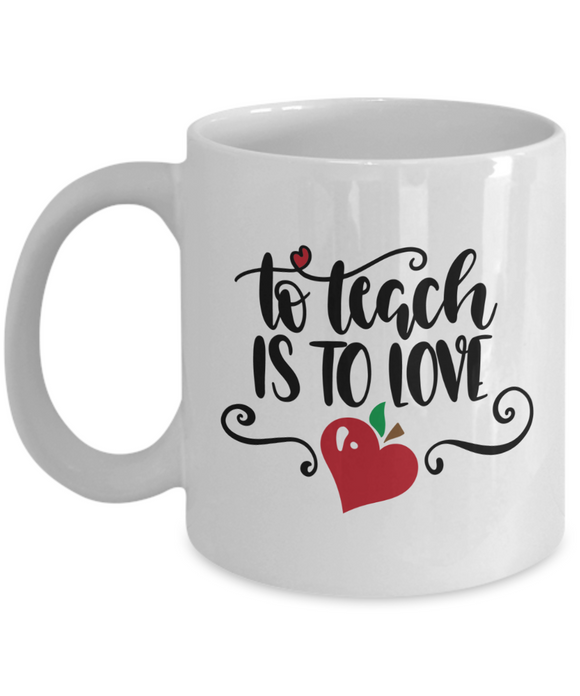 To Teach Is To Love (version 1) - 11 Ounce Mug