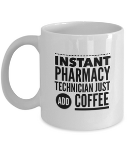 Instant Pharmacy Technician Just Add Coffee - version 1 - 11 Ounce Mug