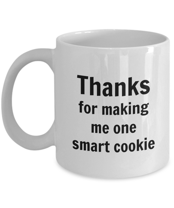 Thanks For Making Me One Smart Cookie (version 1) - 11 Ounce Mug