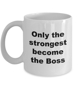 Only the Strongest Become The Boss - 11 Ounce Mug