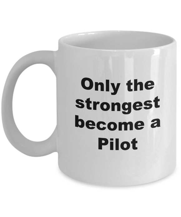 Only the Strongest Become a Pilot - 11 Ounce Mug