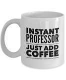 Instant Professor Just Add Coffee - version 2 - 11 Ounce Mug
