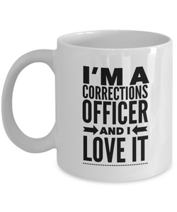 I'm A Corrections Officer and I Love It - version 1 - 11 Ounce Mug