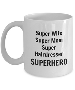 Super Wife Super Mom Super Hairdresser Superhero - 11 Ounce Mug