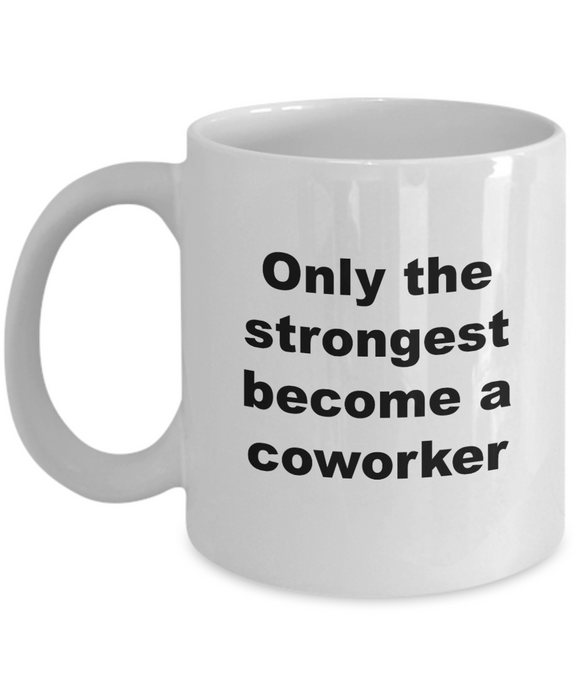 Only the Strongest Become a Coworker - 11 Ounce Mug