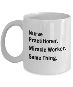 Nurse Practitioner. Miracle Worker. Same Thing. - 11 Ounce Mug
