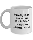 Firefighter Because Rock Star is Not An Official Title - 11 Ounce Mug