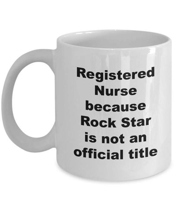 Registered Nurse Because Rock Star is Not An Official Title - 11 Ounce Mug
