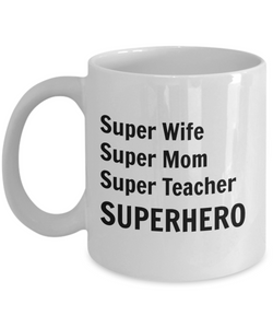 Super Wife Super Mom Super Teacher SUPERHERO - 11 Ounce Mug