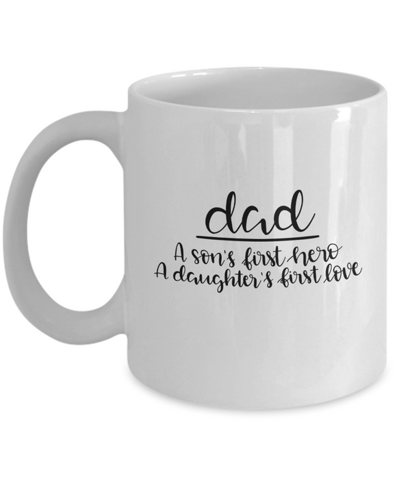 Dad - A Son's First Hero A Daughter's First Love - 11 Ounce Mug
