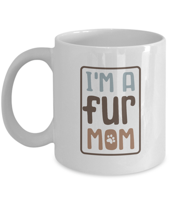 I'm A Fur Mom - 11 Ounce Mug