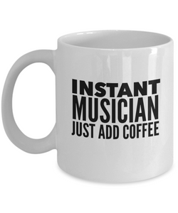 Instant Musician Just Add Coffee - version 2 - 11 Ounce Mug