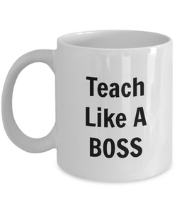 Teach Like A Boss (version 1) - 11 Ounce Mug