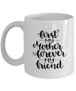 First My Mother Forever My Friend (version 3) - 11 Ounce Mug