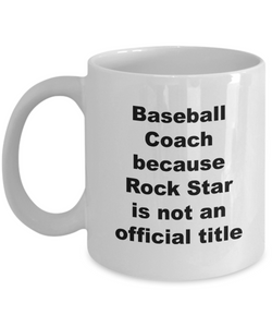 Baseball Coach Because Rock Star is Not An Official Title - 11 Ounce Mug