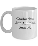 Graduation then Adulting (Maybe) - version 2 - 11 Ounce Mug