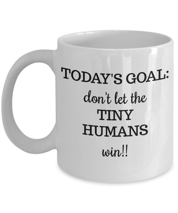 Don't Let the Tiny Humans Win - 11 Ounce Mug
