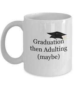 Graduation then Adulting (Maybe) - version 1 - 11 Ounce Mug