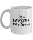 I'm A Photographer and I Love It - 11 Ounce Mug