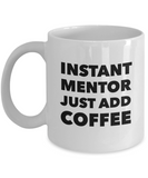 Instant Mentor Just Add Coffee - version 1 - 11 Ounce Mug