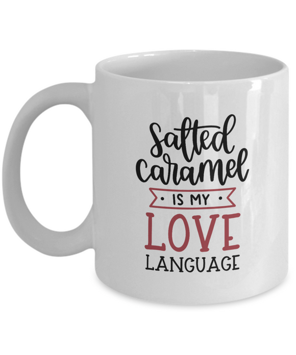 Salted Caramel Is My Love Language - 11 Ounce Mug