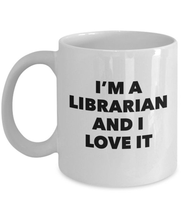I'm A Librarian and I Love It - version 1 - 11 Ounce Mug